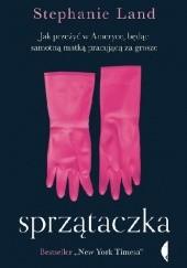 Okładka książki Sprzątaczka. Jak przeżyć w Ameryce, będąc samotną matką pracującą za grosze Stephanie Land