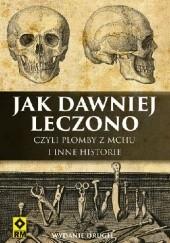 Okładka książki Jak dawniej leczono czyli plomby z mchu i inne historie Nathan Belofsky