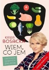 Okładka książki Wiem, co jem. Leksykon dobrych zakupów Katarzyna Bosacka