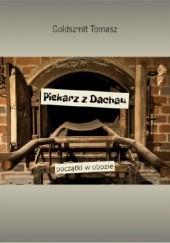 Okładka książki Piekarz z Dachau początki w obozie Tomasz Goldszmit