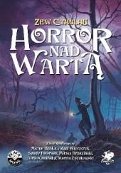 Okładka książki Horror nad Wartą Sandy Petersen,Miłosz Brzeziński,Adam Wieczorek,Michał Bańka,Airis Kamińska,Marcin Życzkowski