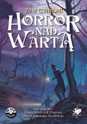 Okładka książki Horror nad Wartą Sandy Petersen,Miłosz Brzeziński,Michał Bańka,Airis Kamińska,Marcin Życzkowski,Adam Wieczorek