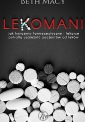 Okładka książki Lekomani. Jak koncerny farmaceutyczne i lekarze potrafią uzależnić pacjentów od leków Beth Macy