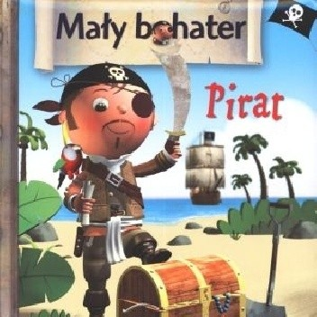 Okładka książki Pirat. Mały bohater Émilie Beaumont,Nathalie Bélineau,Nicolas Francescon