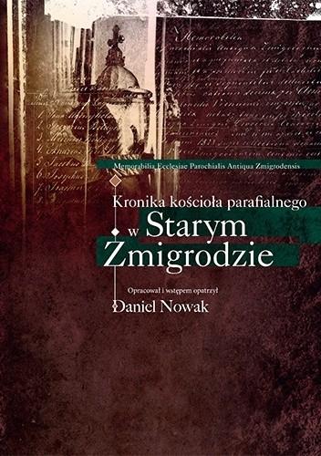 Okładka książki Kronika kościoła parafialnego w Starym Żmigrodzie Daniel Nowak