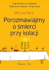 Okładka książki Porozmawiajmy o śmierci przy kolacji Michael Hebb
