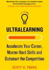 Okładka książki Ultralearning: Master Hard Skills, Outsmart the Competition, and Accelerate Your Career Scott Young
