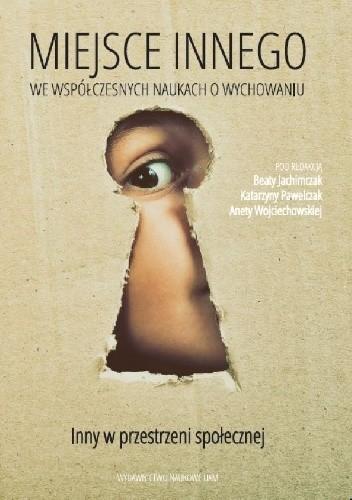 Okładka książki Miejsce Innego we współczesnych naukach o wychowaniu Beata Jachimczak,Katarzyna Pawelczak,Aneta Wojciechowska