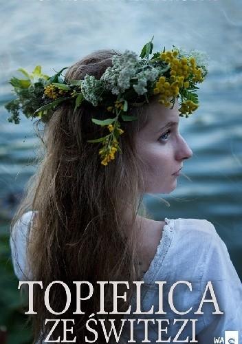 Okładka książki Topielica ze Świtezi Agnieszka Kaźmierczyk