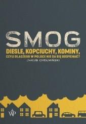 Okładka książki SMOG. Diesle, kopciuchy, kominy, czyli dlaczego w Polsce nie da się oddychać? Jakub Chełmiński