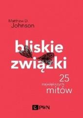 Okładka książki Bliskie związki. 25 największych mitów Matthew David Johnson