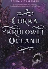Okładka książki Córka królowej oceanu Tricia Levenseller