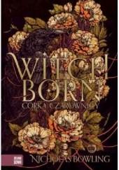 Okładka książki Witchborn. Córka czarownicy Nicholas Bowling