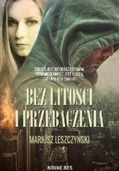 Okładka książki Bez litości i przebaczenia Mariusz Leszczyński