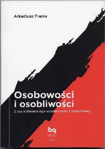 Okładka książki Osobowości i osobliwości. Z życia literackiego współczesnej Częstochowy Arkadiusz Frania
