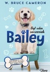 Okładka książki Był sobie szczeniak. Bailey W. Bruce Cameron
