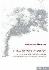 Okładka książki Lotna nowoczesność. Kultura materialna, kultura wirtualna, transkodowanie społeczeństwa i kapitalizm Aleksander Zbrzezny