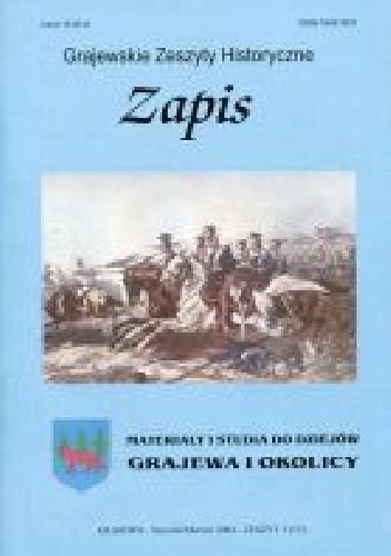 Okładka książki Zapis. Materiały i studia do dziejów Grajewa i okolicy. Zeszyt 1(13) Tomasz Dudziński