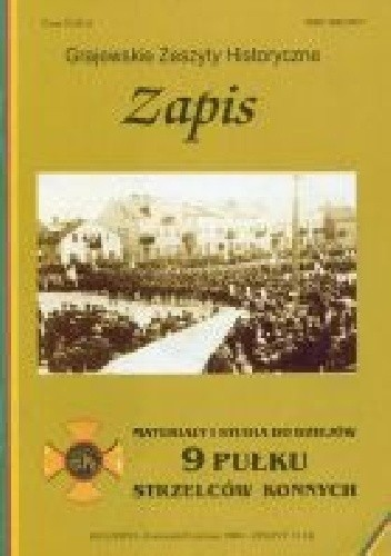 Okładka książki Zapis. Materiały i studia do dziejów 9 pułku strzelców konnych. Zeszyt 2 (14) Tomasz Dudziński
