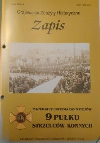 Okładka książki Zapis. Materiały i studia do dziejów 9 Pułku Strzelców Konnych. Zeszyt 4(20) Tomasz Dudziński