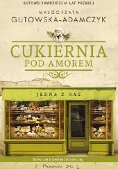 Okładka książki Cukiernia Pod Amorem. Jedna z nas Małgorzata Gutowska-Adamczyk