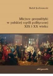 Okładka książki Miejsce geopolityki w polskiej myśli politycznej XIX i XX wieku Rafał Juchnowski