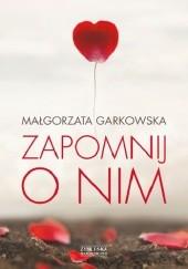 Okładka książki Zapomnij o nim Małgorzata Garkowska
