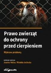 Okładka książki Prawo zwierząt do ochrony przed cierpieniem : wybrane problemy Helios Joanna,Jedlecka Wioletta