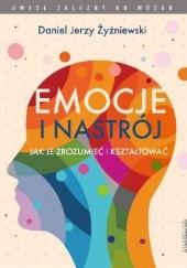 Okładka książki Emocje i nastrój. Jak je zrozumieć i kształtować