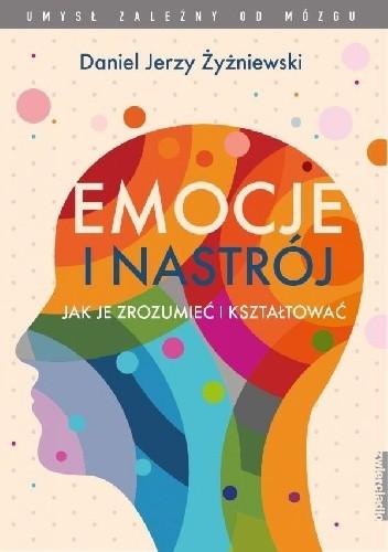 Okładka książki Emocje i nastrój. Jak je zrozumieć i kształtować Daniel Jerzy Żyżniewski