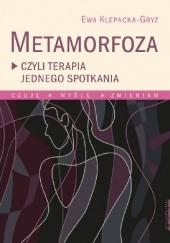 Okładka książki Metamorfoza, czyli terapia jednego spotkania Ewa Klepacka-Gryz