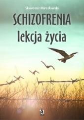 Okładka książki Schizofrenia – lekcja życia Sławomir Mirosławski