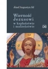 Okładka książki Wierność Jezusowi w kapłaństwie i w małżeństwie Józef Augustyn SJ