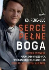 Okładka książki Serce pełne Boga. Historia człowieka porzuconego przez ojca, wychowanego przez gangstera, który po latach został kapłanem ks. René-Luc