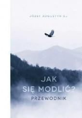 Okładka książki Jak się modlić. Przewodnik Józef Augustyn SJ