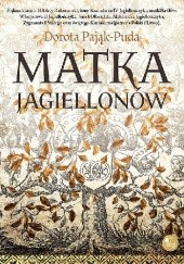 Okładka książki Matka Jagiellonów Dorota Pająk-Puda