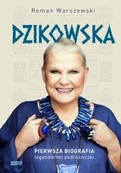 Okładka książki Dzikowska. Pierwsza biografia legendarnej podróżniczki Roman Warszewski