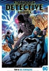 Okładka książki Batman – Detective Comics: Na zewnątrz Diana Egea,Philippe Briones,Miguel Mendonça,Bryan Hill