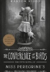 Okładka książki The Conference of the Birds Ransom Riggs