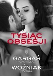 Okładka książki Tysiąc obsesji Gabriela Gargaś,Marcel Woźniak