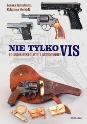 Okładka książki Nie tylko Vis. Polskie pistolety i rewolwery Leszek Erenfeicht,Zbigniew Gwóźdź