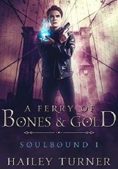 Okładka książki A Ferry of Bones & Gold Hailey Turner
