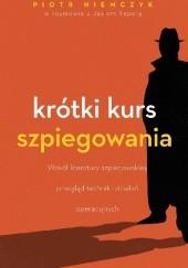 Okładka książki Krótki kurs szpiegowania Piotr Niemczyk,Jan Kapela