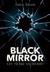Okładka książki Black Mirror. Czy to już się dzieje? Fabio Chiusi