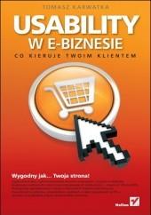 Okładka książki Usability w e-biznesie. Co kieruje Twoim klientem? Tomasz Karwatka
