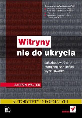 Okładka książki Witryny nie do ukrycia. Jak zbudować stronę, którą znajdzie każda wyszukiwarka Aarron Walter