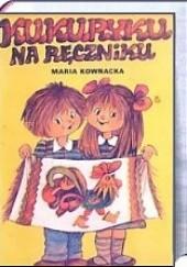 Okładka książki Kukuryku na ręczniku Maria Kownacka