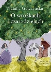 Okładka książki O wróżkach i czarodziejach Natalia Gałczyńska