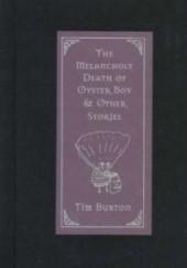 Okładka książki The Melancholy Death of Oyster Boy: And Other Stories Tim Burton