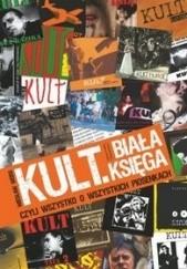 Okładka książki Kult. Biała księga czyli wszystko o wszystkich piosenkach Wiesław Weiss